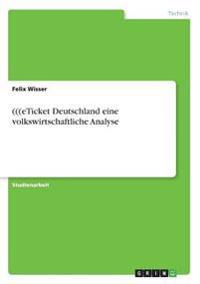 (((eTicket Deutschland eine volkswirtschaftliche Analyse