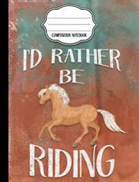 I'd Rather Be Riding - Palomino Composition Notebook - College Ruled: College Ruled Writer's Notebook or Journal for School / Work / Journaling