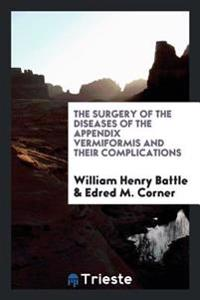 The Surgery of the Diseases of the Appendix Vermiformis and Their Complications