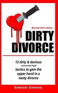 Dirty Divorce: 12 Unscrupulous (and Mostly Illegal) Tactics to Gain the Upper Ha
