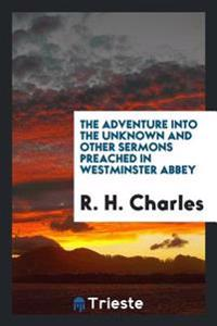 The Adventure Into the Unknown and Other Sermons Preached in Westminster Abbey