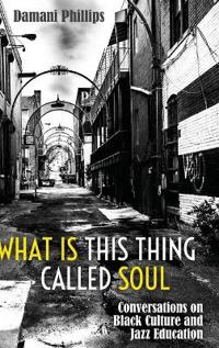 What Is This Thing Called Soul: Conversations on Black Culture and Jazz Education