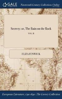 Secresy: Or, the Ruin on the Rock; Vol. II