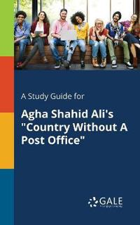 A Study Guide for Agha Shahid Ali's Country Without a Post Office