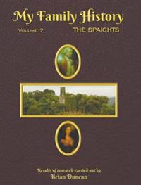 My Family History: Volume 7: The Spaights
