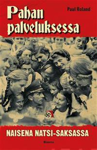 Pahan palveluksessa - Naisena natsi-Saksassa