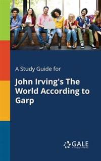 A Study Guide for John Irving's the World According to Garp