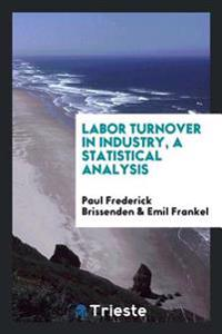 Labor Turnover in Industry, a Statistical Analysis