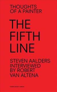Steven Aalders: The Fifth Line: Thoughts of a Painter
