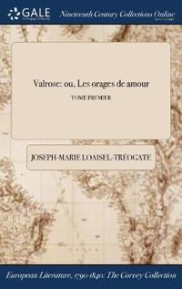Valrose: Ou, Les Orages de ľamour; Tome Premier