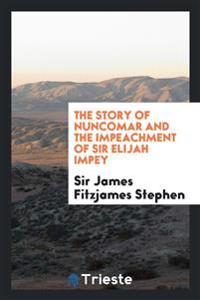 The Story of Nuncomar and the Impeachment of Sir Elijah Impey