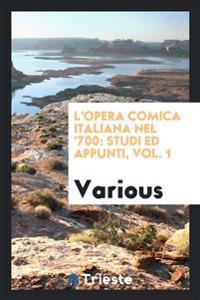 L'Opera Comica Italiana Nel '700: Studi Ed Appunti, Vol. 1