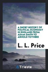 A Short History of Political Economy in England from Adam Smith to Arnold Toynbee
