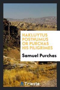 Hakluytus Posthumus or Purchas His Piligrimes