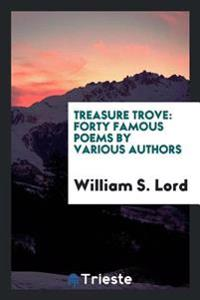 Treasure Trove: Forty Famous Poems by Various Authors