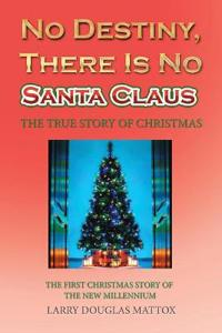 No Destiny, There Is No Santa Claus