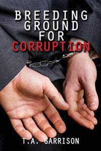 Breeding Ground for Corruption: Revised Edition