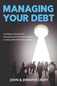 Managing Your Debt: Intelligent Options for Gaining Control from Canada's Leading Debt Relief Specialists