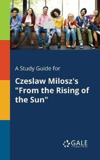 "A Study Guide for Czeslaw Milosz's ""from the Rising of the Sun"""