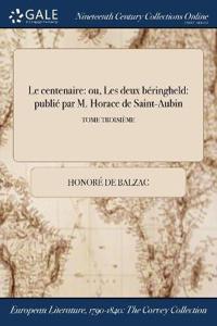 Le Centenaire: Ou, Les Deux Beringheld: Publie Par M. Horace de Saint-Aubin; Tome Troisieme