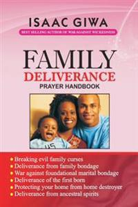 Family Deliverance Prayer Handbook: This Power-Packed Book Is a Dynamite That Will Equip You to Overcome the Problems Emanating from Family Bondage