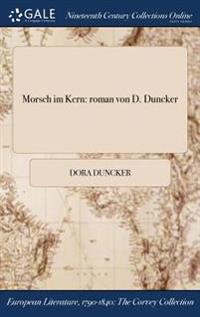 Morsch Im Kern: Roman Von D. Duncker