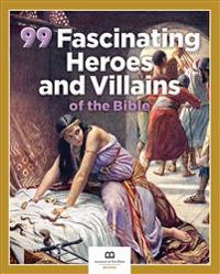99 Fascinating Heroes and Villains of the Bible