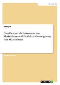 Gamification als Instrument zur Motivations- und Produktivitätssteigerung von Mitarbeitern