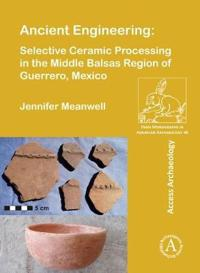 Ancient Engineering: Selective Ceramic Processing in the Middle Balsas Region of Guerrero, Mexico