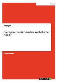 Greenpeace ALS Verursacher Symbolischer Politik?