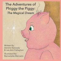 The Adventures of Phiggy the Piggy: The Magical Dream