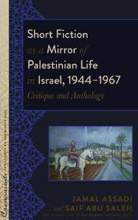 Short Fiction as a Mirror of Palestinian Life in Israel, 1944–1967