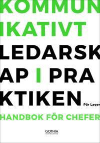 Kommunikativt ledarskap i praktiken : handbok för chefer