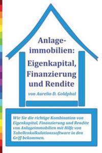 Anlageimmobilien: Eigenkapital, Finanzierung Und Rendite: Wie Sie Die Richtige Kombination Von Eigenkapital, Finanzierung Und Rendite Vo