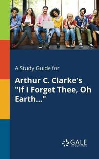 """A Study Guide for Arthur C. Clarke's """"if I Forget Thee, Oh Earth..."""""""