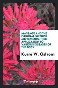 Massage and the Original Swedish Movements; Their Application to Various Diseases of the Body