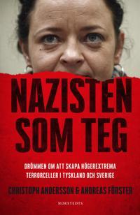 Nazisten som teg : Drömmen om att skapa högerextrema terrorceller i Tyskland och Sverige