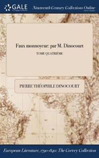 Faux Monnoyeur: Par M. Dinocourt; Tome Quatrieme
