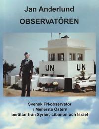 Observatören : svensk FN-observatör i Mellersta Östern