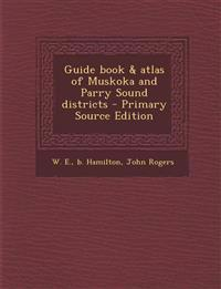 Guide book & atlas of Muskoka and Parry Sound districts - Primary Source Edition
