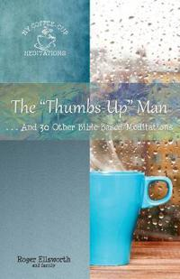 The Thumbs-Up Man: ...and 30 Other Bible-Based Meditations