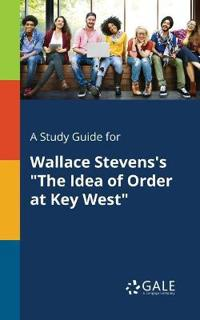 A Study Guide for Wallace Stevens's the Idea of Order at Key West