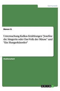 Untersuchung Kafkas Erzahlungen Josefine Die Sangerin Oder Das Volk Der Mause Und Ein Hungerkunstler