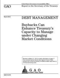 Debt Management: Buybacks Can Enhance Treasury's Capacity to Manage Under Changing Market Conditions: Report to the Secretary of the Tr