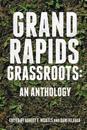 Grand Rapids Grassroots: An Anthology