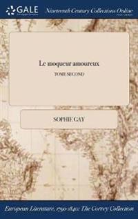 Le Moqueur Amoureux; Tome Second