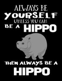 Always Be Yourself Unless You Can Be a Hippo Then Always Be a Hippo: Notebooks for School (Back to School Notebook, Composition College Ruled)(8.5 X 1