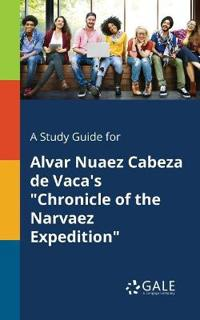 A Study Guide for Alvar Nuaez Cabeza de Vaca's Chronicle of the Narvaez Expedition