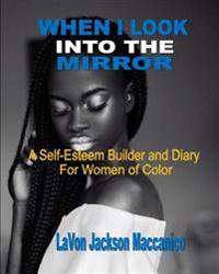 When I Look Into the Mirror: A Self-Esteem Builder and Diary for Women of Color