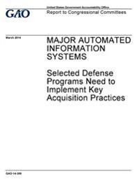Major Automated Information Systems, Selected Defense Programs Need to Implement Key Acquisition Practices: Report to Congressional Committees.